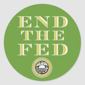 End The Fed Federal Reserve Classic Round Sticker
