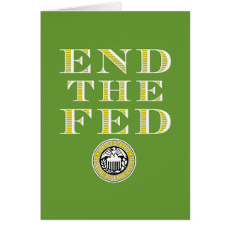 End The Fed Federal Reserve Greeting Card