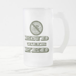 End the Fed Federal Reserve Libertarian 16 Oz Frosted Glass Beer Mug