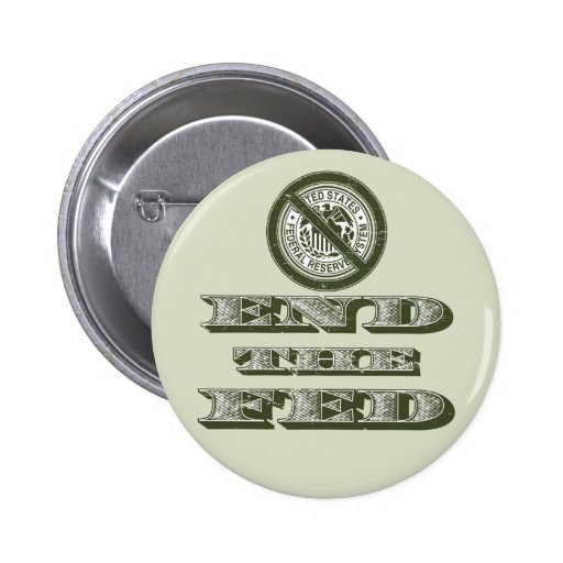 End the Fed Federal Reserve Libertarian Pinback Buttons