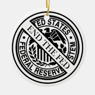 End The Fed Federal Reserve System Ceramic Ornament