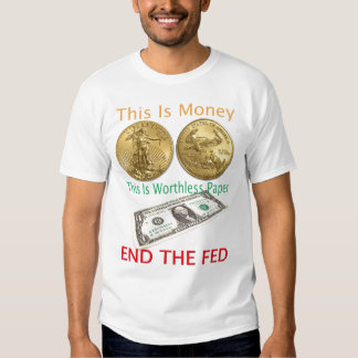 End The FED gold is money Tee Shirt