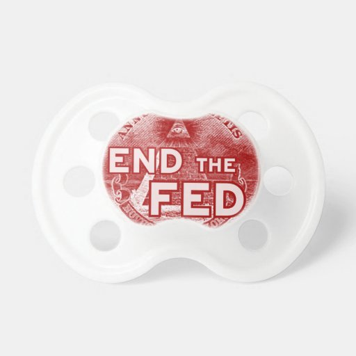 END THE FED - occupy/nwo/banksters/anonymous Pacifier