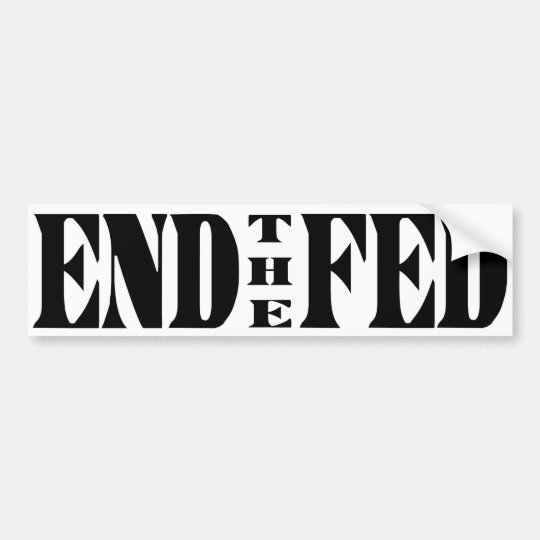 END THE FED Ron Paul for President Bumper Sticker