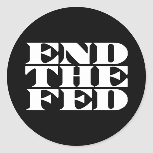 End The Fed Round Stickers