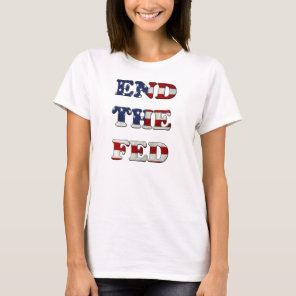 End the Fed - Stars and Stripes T-Shirt