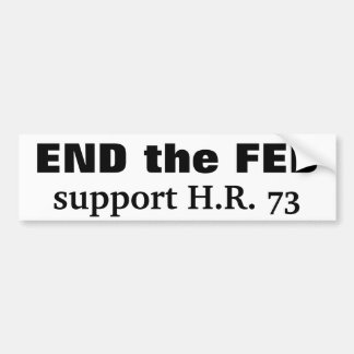 End the Fed support H R 73 Bumper Stickers