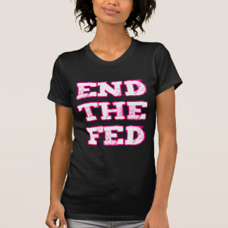 End The Fed T Shirts