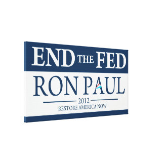 End The Fed Vote Ron Paul in 2012 Restore America Canvas Prints