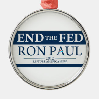 End The Fed Vote Ron Paul in 2012 Restore America Metal Ornament