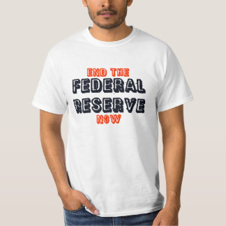 """End the Federal Reserve Now"" T-Shirt"