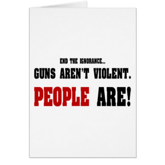 End The Ignorance. Guns Aren't Violent Card