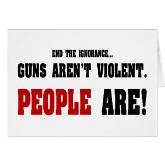 End The Ignorance. Guns Aren't Violent Greeting Card