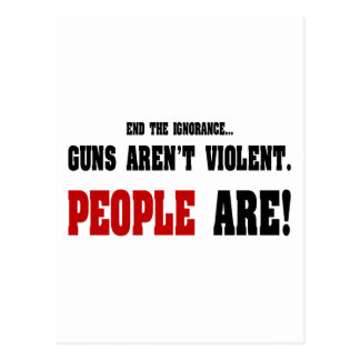 End The Ignorance. Guns Aren't Violent Postcard