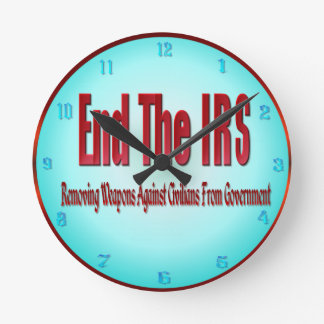 END THE IRS ROUND WALL CLOCKS