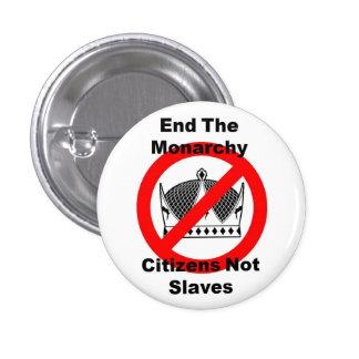 End The Monarchy - Citizens Not Slaves - Pin Badge
