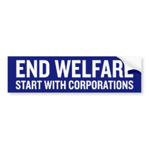 End Welfare Stary With Corporations Bumper Sticker
