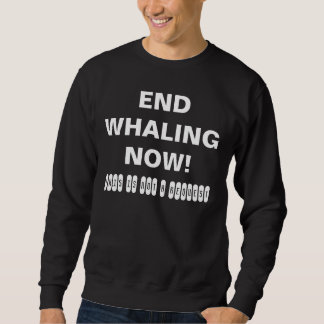 End Whaling Now! Sweatshirt