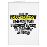 Endocrinologist .. Drink for a Living Greeting Cards