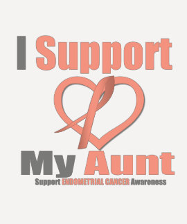 Endometrial Cancer I Support My Aunt T Shirts