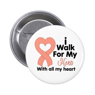 Endometrial Cancer I Walk For My Hero Pinback Button
