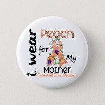 Endometrial Cancer I Wear Peach For My Mother 43 Pinback Button