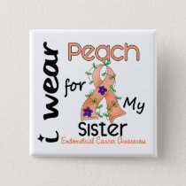 Endometrial Cancer I Wear Peach For My Sister 43 Button