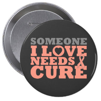 Endometrial Cancer Someone I Love Needs A Cure Buttons