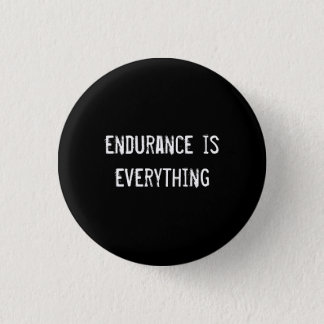 endurance is everything pinback button