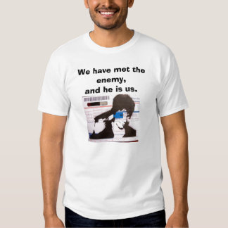 enemy me, We have met the enemy,and he is us. Shirt