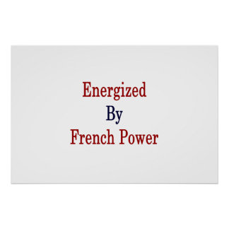 Energized By French Power Poster