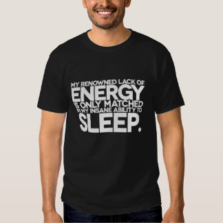Energy and Sleep - Lazy words to live by. Shirt