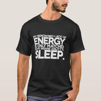 Energy and Sleep - Lazy words to live by. T-Shirt
