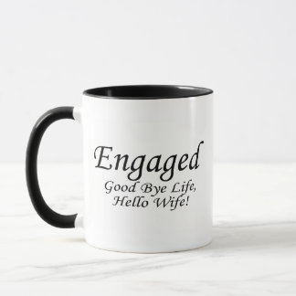 Engaged Good Bye Life Hello Wife Mug