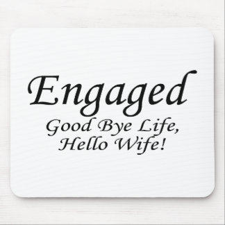 Engaged Good Bye Life Mouse Pad