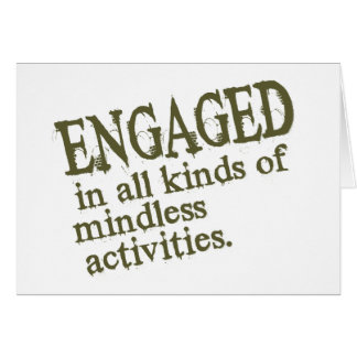 Engaged In All Types Of Mindless Activities Card