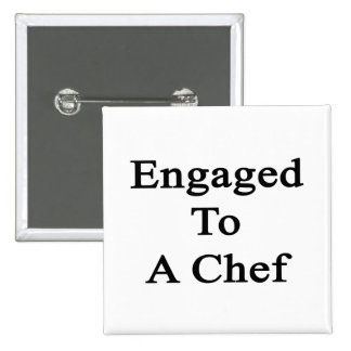Engaged To A Chef Pinback Button
