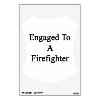 Engaged To A Firefighter Wall Decal