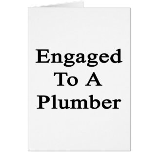 Engaged To A Plumber Card
