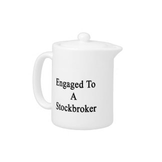 Engaged To A Stockbroker Teapot