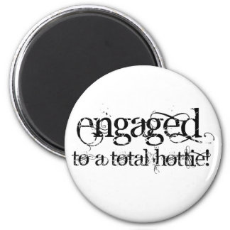 Engaged To A Total Hottie - Classy Grunge B&W 2 Inch Round Magnet