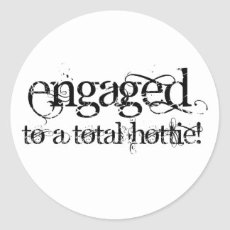 Engaged To A Total Hottie - Classy Grunge B&W Classic Round Sticker