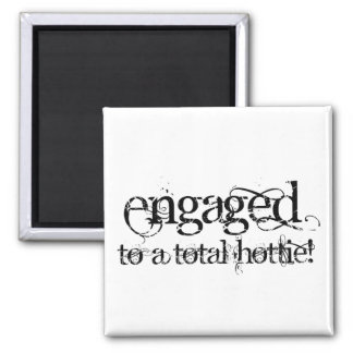 Engaged To A Total Hottie - Classy Grunge B&W 2 Inch Square Magnet