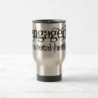Engaged To A Total Hottie - Classy Grunge B&W Travel Mug