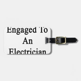 Engaged To An Electrician Bag Tag