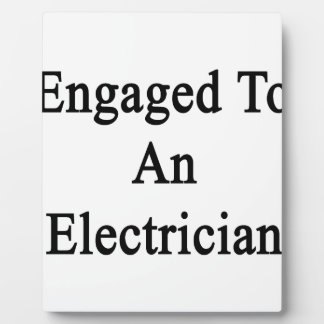 Engaged To An Electrician Plaque