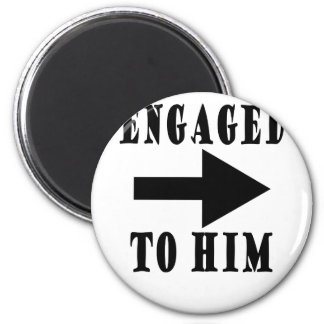 ENGAGED TO HIM VALENTINES FUNNY SHIRT '. MAGNET