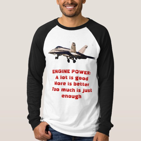 ENGINE POWER:  Too much is just enough T-Shirt