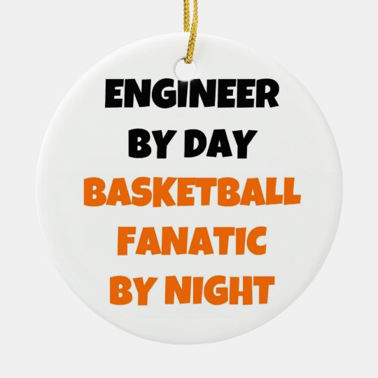 Engineer by Day Basketball Fanatic by Night Ceramic Ornament
