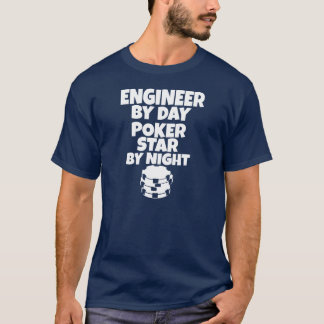 Engineer by day, Poker Star by night T-Shirt